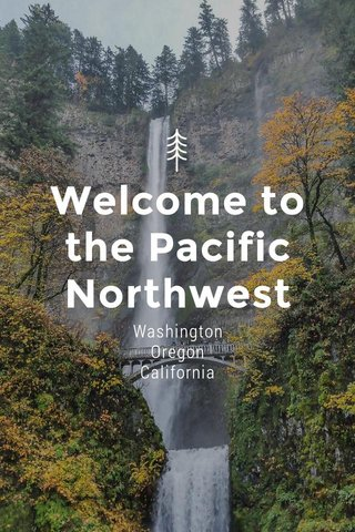 Welcome to the Pacific Northwest Washington Oregon California