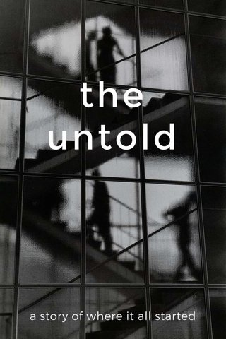 the untold a story of where it all started