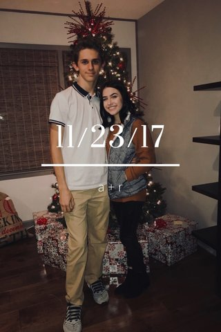 11/23/17 a+r