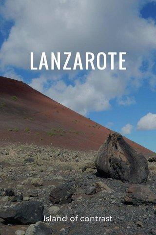 LANZAROTE Island of contrast