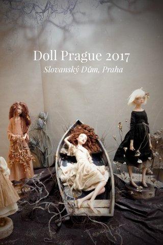 Doll Prague 2017 Slovanský Dům, Praha