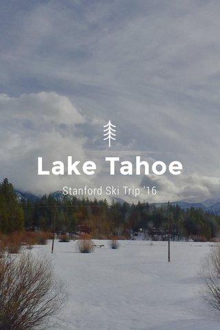Lake Tahoe Stanford Ski Trip '16