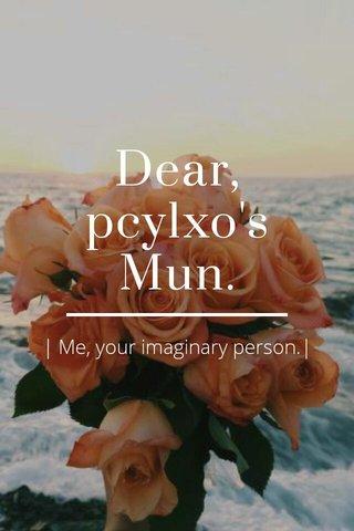 Dear, pcylxo's Mun.   Me, your imaginary person. 
