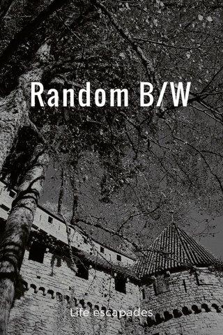 Random B/W Life escapades