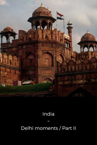 India ~ Delhi moments / Part II