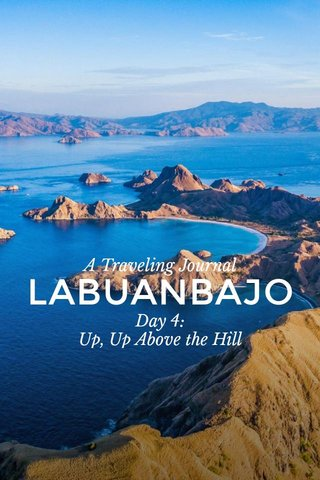 LABUANBAJO A Traveling Journal Day 4: Up, Up Above the Hill