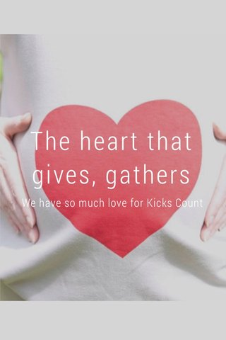 The heart that gives, gathers We have so much love for Kicks Count