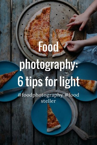 Food photography: 6 tips for light #foodphotography #food steller