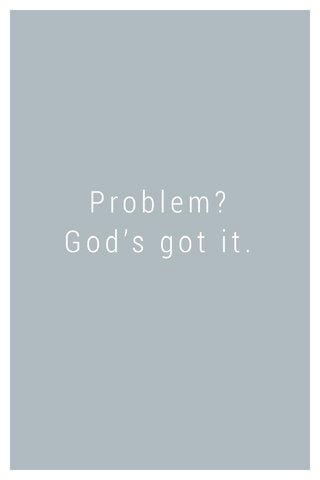 Problem? God's got it.