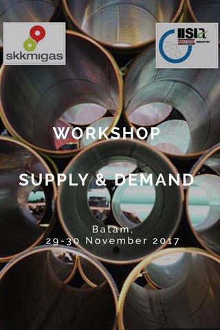 WORKSHOP SUPPLY & DEMAND Batam, 29-30 November 2017