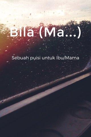 Bila (Ma...) Sebuah puisi untuk Ibu/Mama