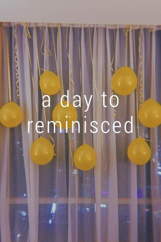 a day to reminisced