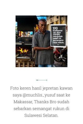 Foto keren hasil jepretan kawan saya @muchlis_yusuf saat ke Makassar, Thanks Bro sudah sebarkan semangat rukun di Sulawesi Selatan.