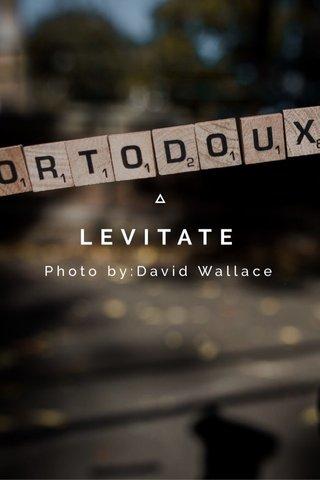 LEVITATE Photo by:David Wallace