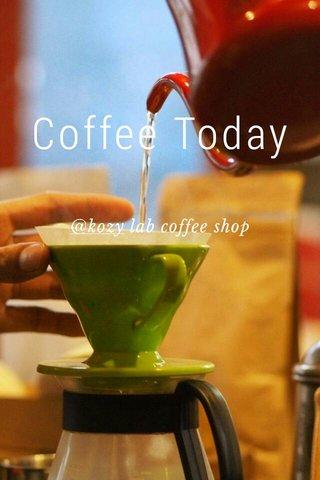 Coffee Today @kozy lab coffee shop