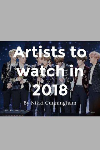 Artists to watch in 2018 By Nikki Cunningham