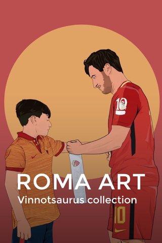 ROMA ART Vinnotsaurus collection