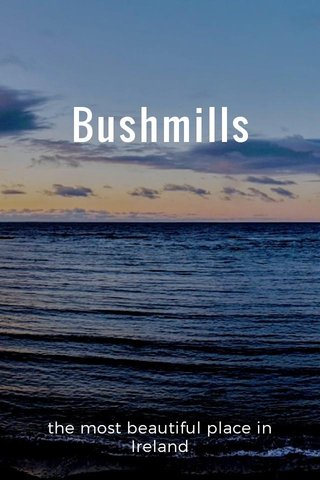 Bushmills the most beautiful place in Ireland