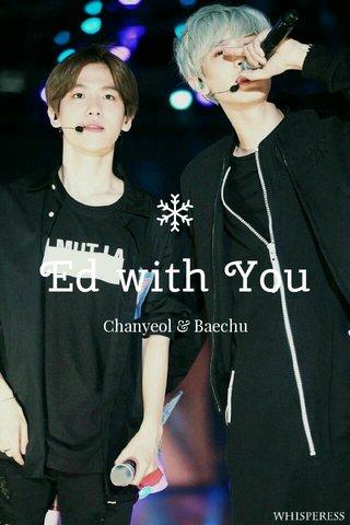 Ed with You Chanyeol & Baechu
