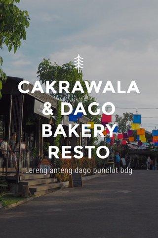 CAKRAWALA & DAGO BAKERY RESTO Lereng anteng dago punclut bdg
