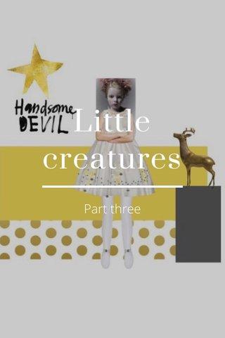 Little creatures Part three
