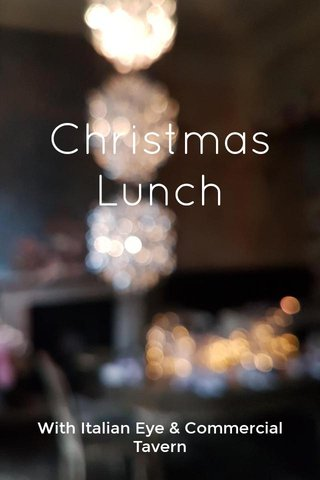 Christmas Lunch With Italian Eye & Commercial Tavern