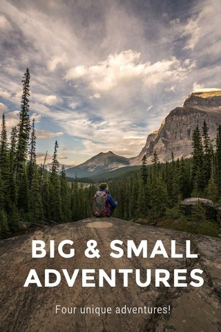 BIG & SMALL ADVENTURES Four unique adventures!