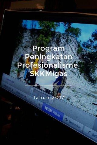 Program Peningkatan Profesionalisme SKKMigas Tahun 2017