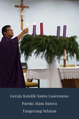 Gereja Katolik Santo Laurensius Paroki Alam Sutera Tangerang Selatan
