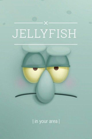 JELLYFISH   in your area  