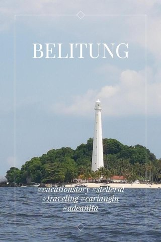 BELITUNG #vacationstory #stellerid #traveling #cariangin #adeanita