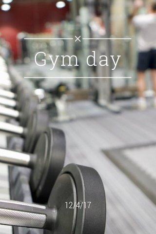 Gym day 12/4/17