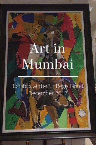 Art in Mumbai Exhibits at the St. Regis Hotel December 2017