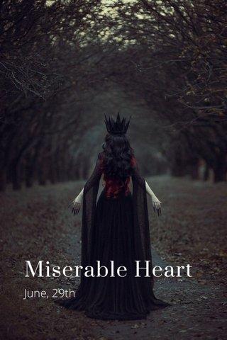 Miserable Heart June, 29th