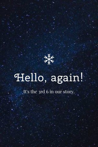 Hello, again! It's the 3rd 6 in our story.