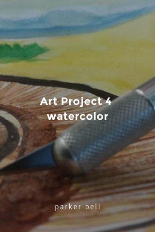 Art Project 4 watercolor parker bell