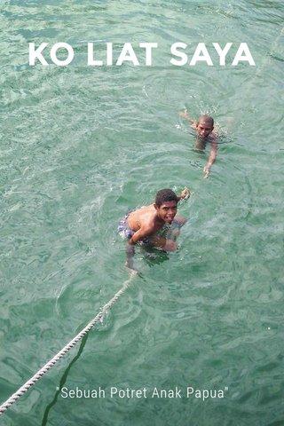 "KO LIAT SAYA ""Sebuah Potret Anak Papua"""