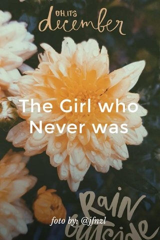 The Girl who Never was foto by: @jfnzl