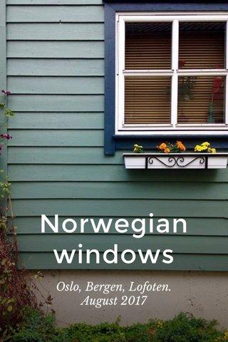 Norwegian windows Oslo, Bergen, Lofoten. August 2017