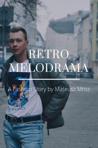 RETRO MELODRAMA A Fashion Story by Mateusz Mroz