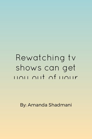 Rewatching tv shows can get you out of your funk