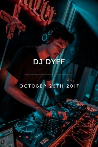DJ DYFF OCTOBER 26TH 2017