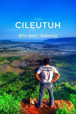 CILEUTUH West Java - Indonesia