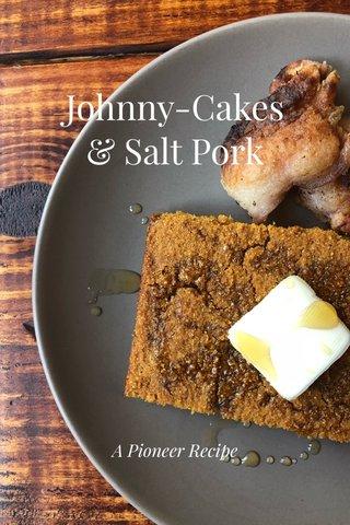 Johnny-Cakes & Salt Pork A Pioneer Recipe