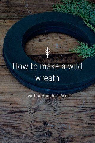 How to make a wild wreath with A Bunch Of Wild