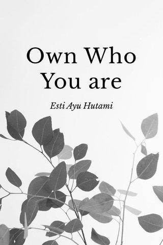 Own Who You are Esti Ayu Hutami