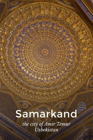 Samarkand the city of Amir Temur Uzbekistan