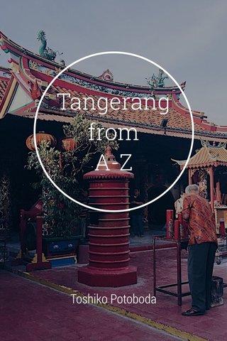 Tangerang from A-Z Toshiko Potoboda