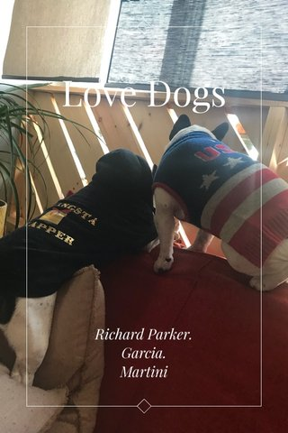 Love Dogs Richard Parker. Garcia. Martini