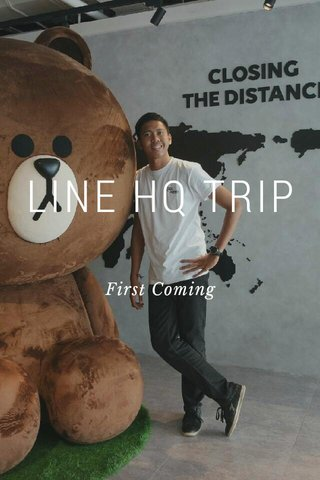 LINE HQ TRIP First Coming